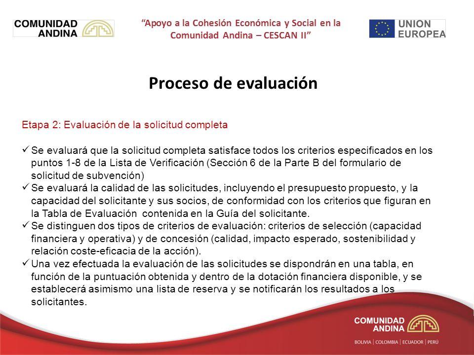 Proceso de evaluación Etapa 2: Evaluación de la solicitud completa Se evaluará que la solicitud completa satisface todos los criterios especificados en los puntos 1-8 de la Lista de Verificación (Sección 6 de la Parte B del formulario de solicitud de subvención) Se evaluará la calidad de las solicitudes, incluyendo el presupuesto propuesto, y la capacidad del solicitante y sus socios, de conformidad con los criterios que figuran en la Tabla de Evaluación contenida en la Guía del solicitante.