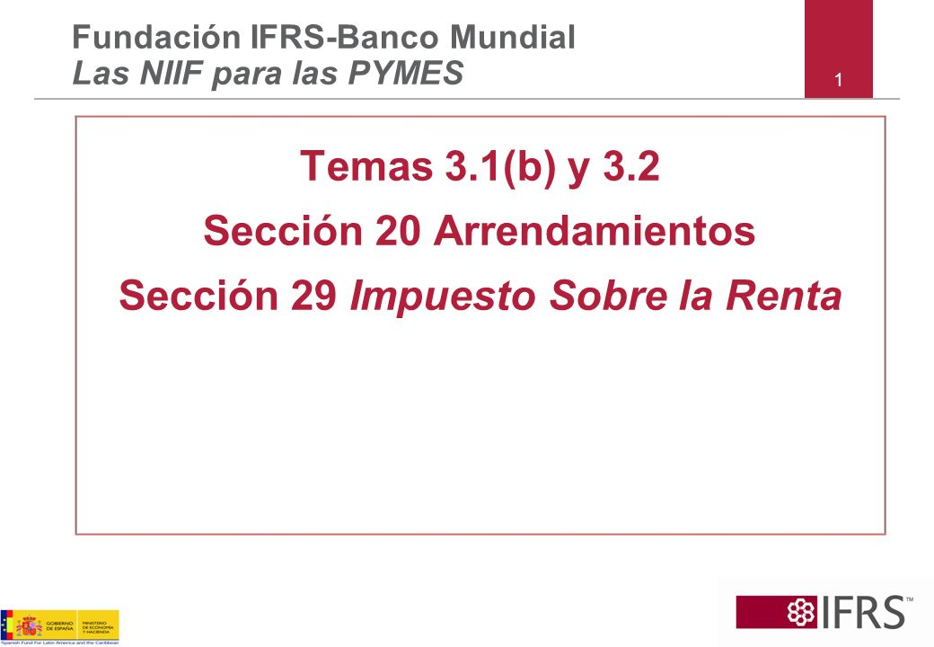 1 Temas 3.1(b) y 3.2 Sección 20 Arrendamientos Sección 29 Impuesto Sobre la Renta Fundación IFRS-Banco Mundial Las NIIF para las PYMES