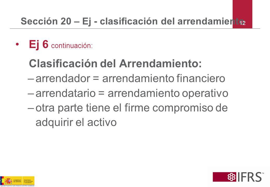 Sección 20 – Ej - clasificación del arrendamiento Ej 6 continuación: Clasificación del Arrendamiento: –arrendador = arrendamiento financiero –arrendat