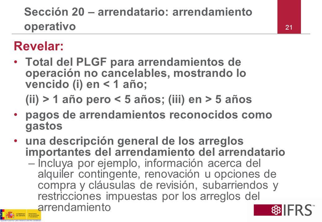 21 Sección 20 – arrendatario: arrendamiento operativo Revelar: Total del PLGF para arrendamientos de operación no cancelables, mostrando lo vencido (i