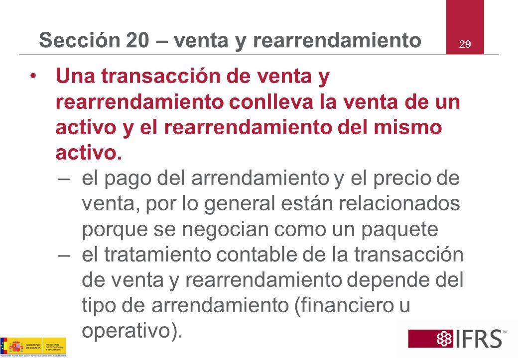 29 Sección 20 – venta y rearrendamiento Una transacción de venta y rearrendamiento conlleva la venta de un activo y el rearrendamiento del mismo activ