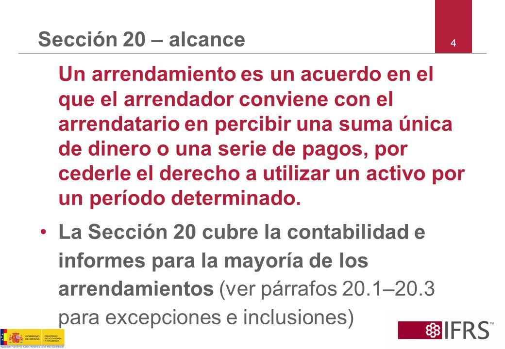 4 Sección 20 – alcance Un arrendamiento es un acuerdo en el que el arrendador conviene con el arrendatario en percibir una suma única de dinero o una