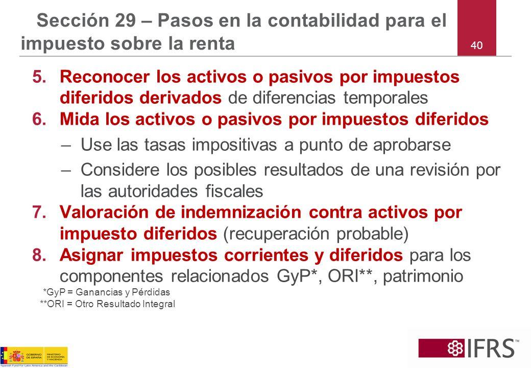 40 Sección 29 – Pasos en la contabilidad para el impuesto sobre la renta 5.Reconocer los activos o pasivos por impuestos diferidos derivados de difere