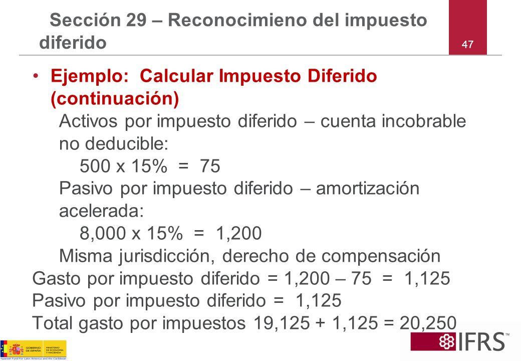 47 Sección 29 – Reconocimieno del impuesto diferido Ejemplo: Calcular Impuesto Diferido (continuación) Activos por impuesto diferido – cuenta incobrab