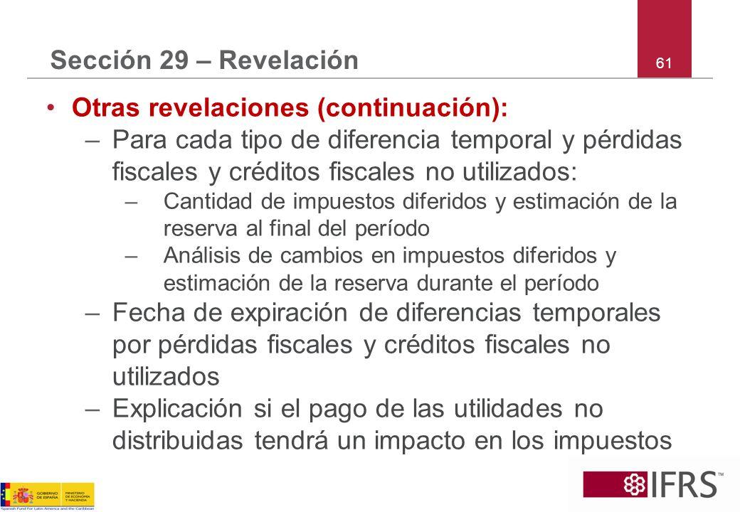 61 Sección 29 – Revelación Otras revelaciones (continuación): –Para cada tipo de diferencia temporal y pérdidas fiscales y créditos fiscales no utiliz