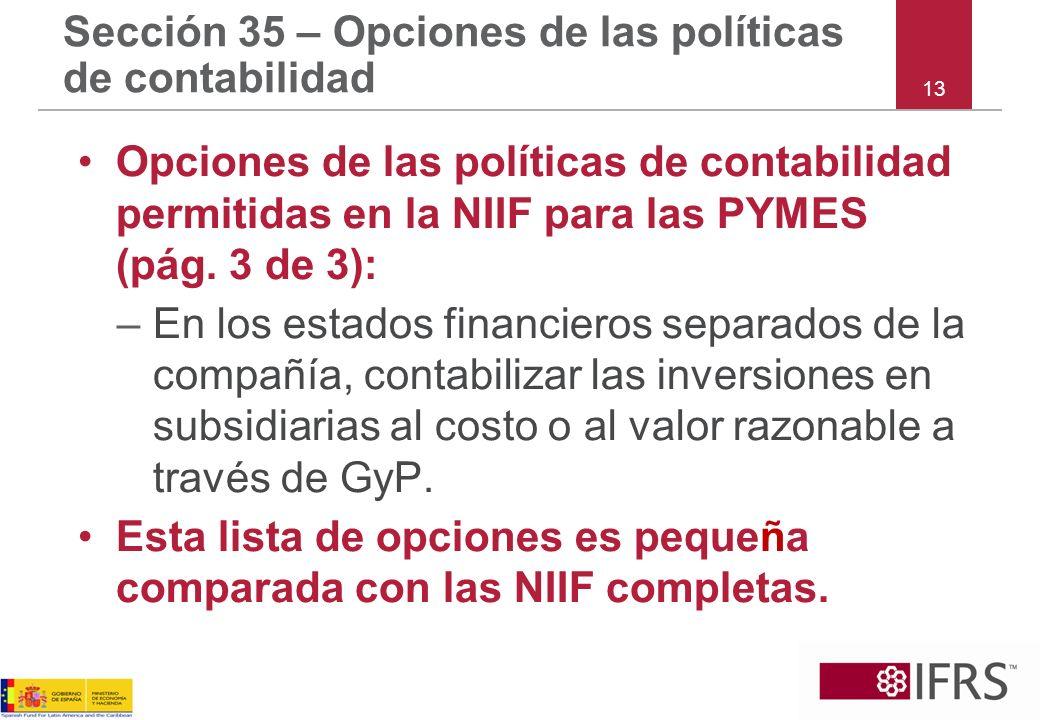 13 Sección 35 – Opciones de las políticas de contabilidad Opciones de las políticas de contabilidad permitidas en la NIIF para las PYMES (pág. 3 de 3)