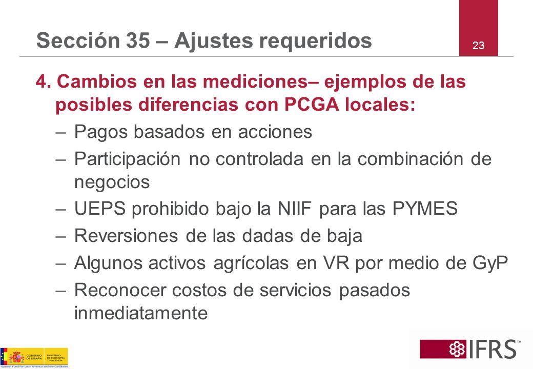 Sección 35 – Ajustes requeridos 4. Cambios en las mediciones– ejemplos de las posibles diferencias con PCGA locales: –Pagos basados en acciones –Parti