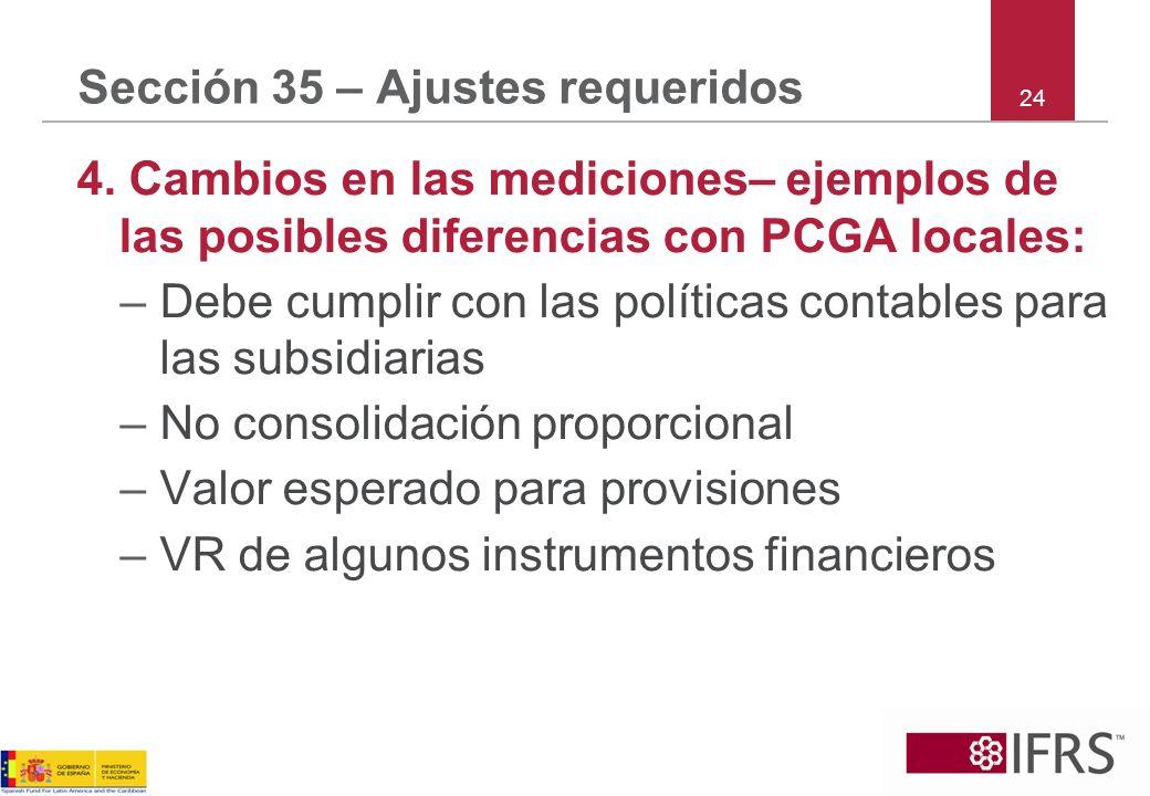 Sección 35 – Ajustes requeridos 4. Cambios en las mediciones– ejemplos de las posibles diferencias con PCGA locales: –Debe cumplir con las políticas c