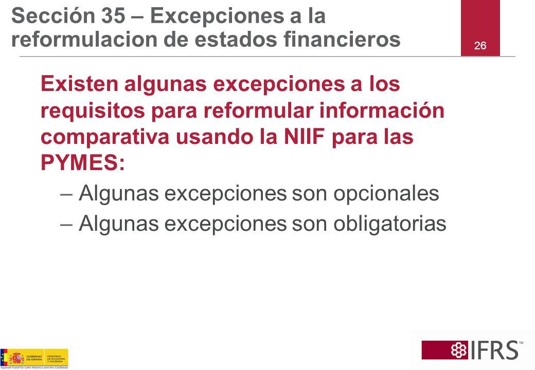Sección 35 – Excepciones a la reformulacion de estados financieros Existen algunas excepciones a los requisitos para reformular información comparativ