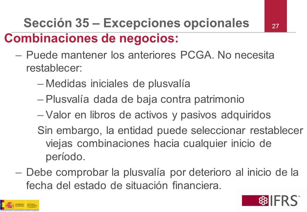 Sección 35 – Excepciones opcionales Combinaciones de negocios: –Puede mantener los anteriores PCGA. No necesita restablecer: –Medidas iniciales de plu