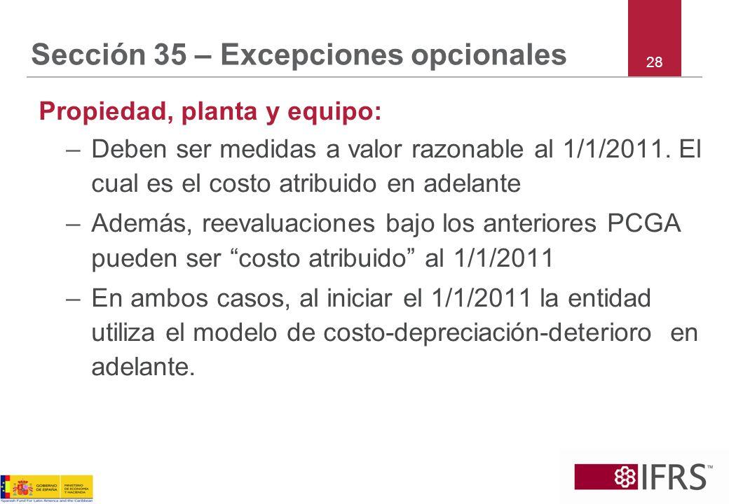 Sección 35 – Excepciones opcionales Propiedad, planta y equipo: –Deben ser medidas a valor razonable al 1/1/2011. El cual es el costo atribuido en ade