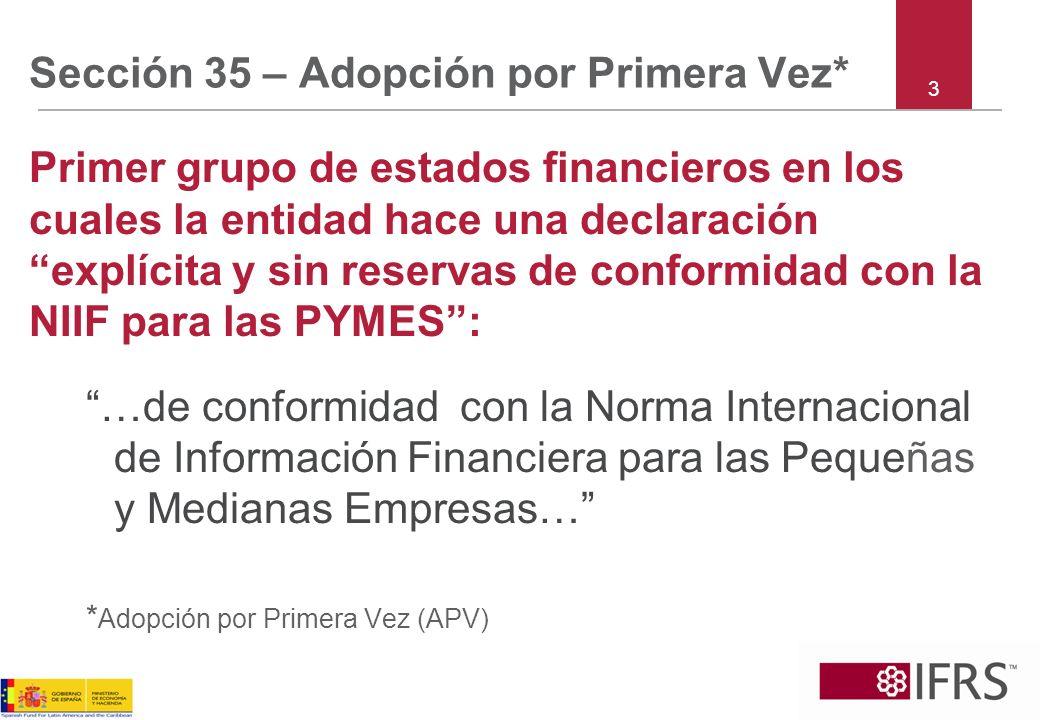 Sección 35 – Adopción por Primera Vez* Primer grupo de estados financieros en los cuales la entidad hace una declaración explícita y sin reservas de c