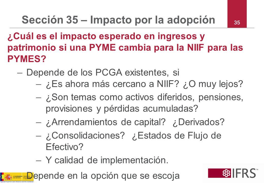 35 Sección 35 – Impacto por la adopción ¿Cuál es el impacto esperado en ingresos y patrimonio si una PYME cambia para la NIIF para las PYMES? –Depende