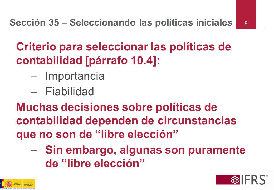 Sección 35 – Seleccionando las políticas iniciales Criterio para seleccionar las políticas de contabilidad [párrafo 10.4]: –Importancia –Fiabilidad Mu