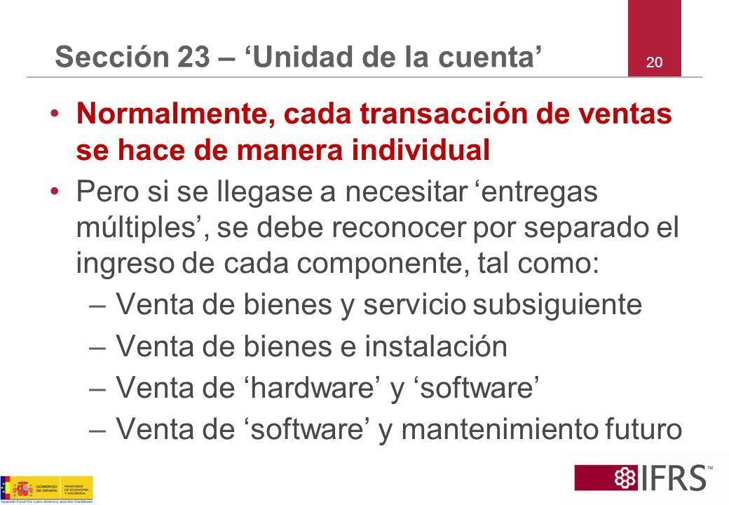 20 Sección 23 – Unidad de la cuenta Normalmente, cada transacción de ventas se hace de manera individual Pero si se llegase a necesitar entregas múlti