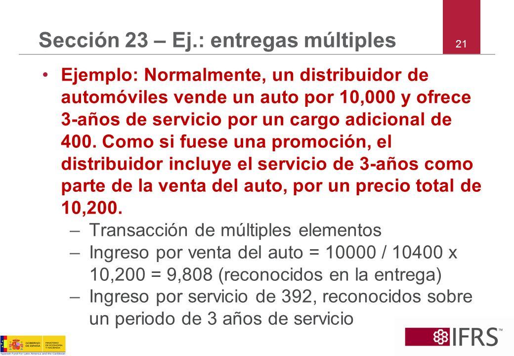 21 Sección 23 – Ej.: entregas múltiples Ejemplo: Normalmente, un distribuidor de automóviles vende un auto por 10,000 y ofrece 3-años de servicio por
