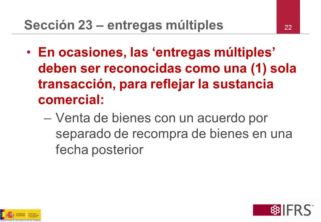 22 Sección 23 – entregas múltiples En ocasiones, las entregas múltiples deben ser reconocidas como una (1) sola transacción, para reflejar la sustanci