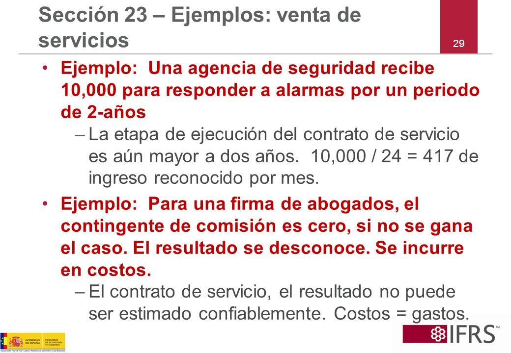 29 Sección 23 – Ejemplos: venta de servicios Ejemplo: Una agencia de seguridad recibe 10,000 para responder a alarmas por un periodo de 2-años –La eta