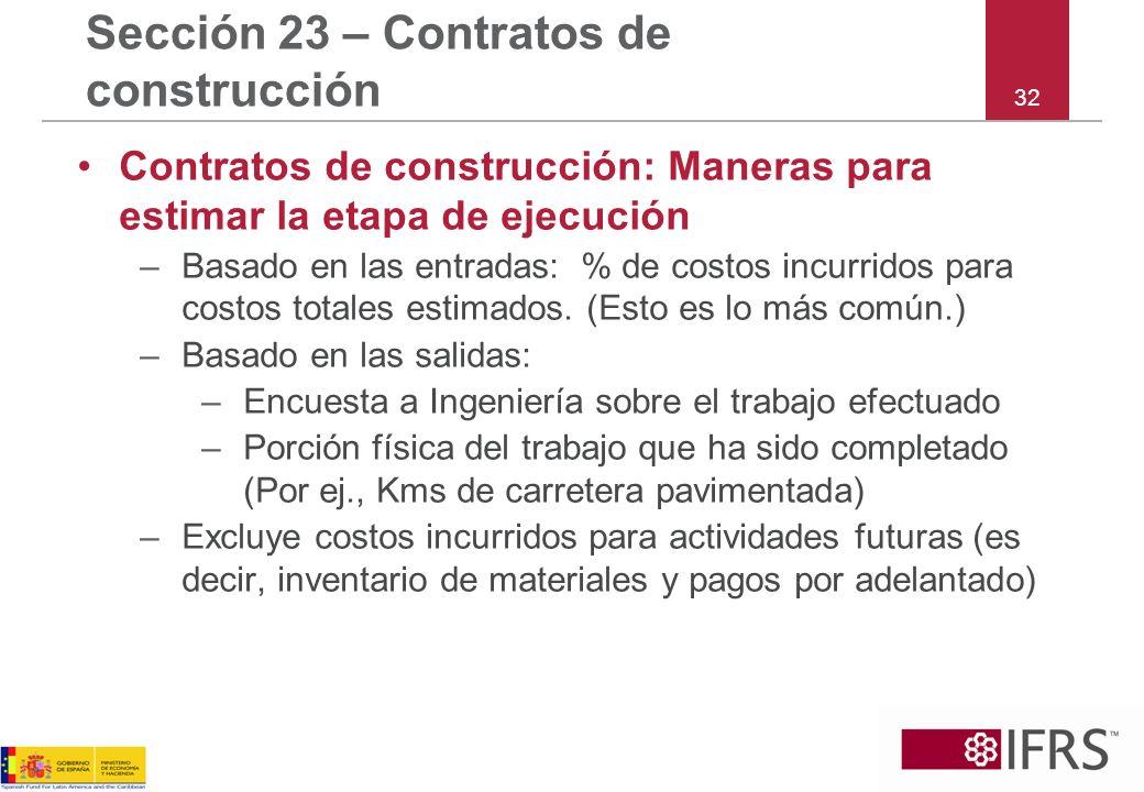 32 Sección 23 – Contratos de construcción Contratos de construcción: Maneras para estimar la etapa de ejecución –Basado en las entradas: % de costos i