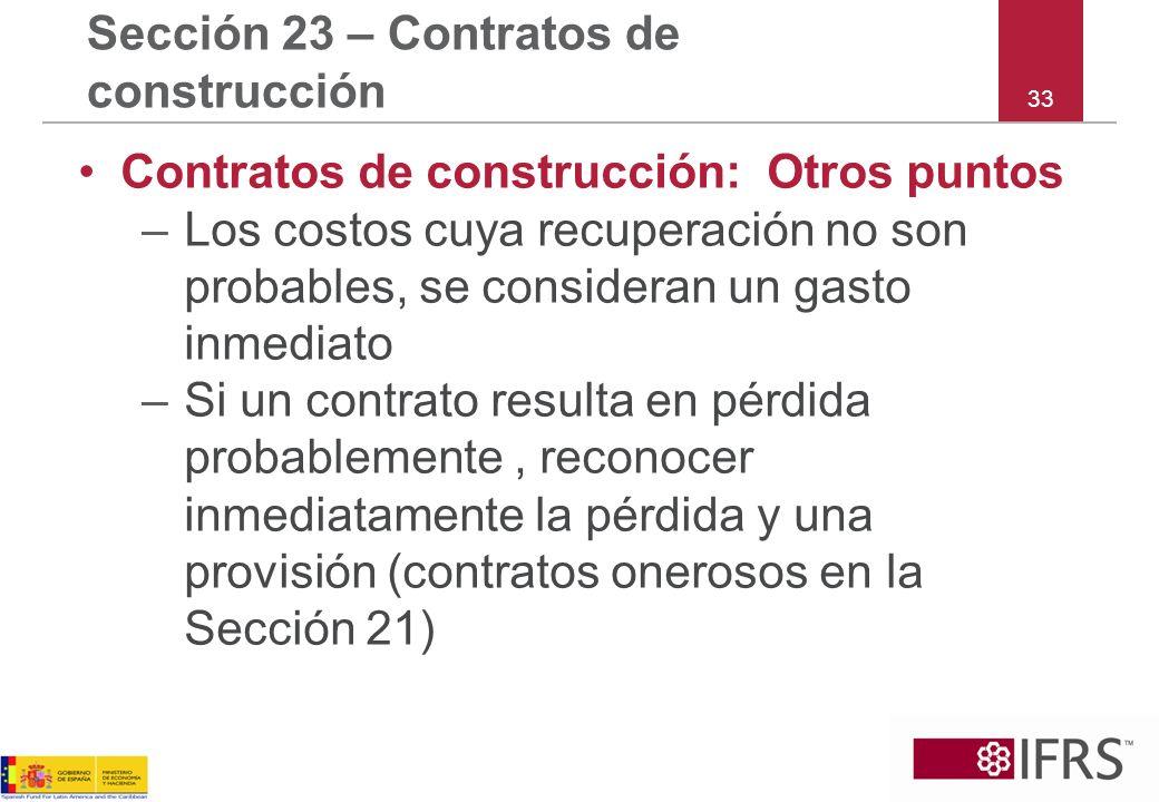 33 Sección 23 – Contratos de construcción Contratos de construcción: Otros puntos –Los costos cuya recuperación no son probables, se consideran un gas