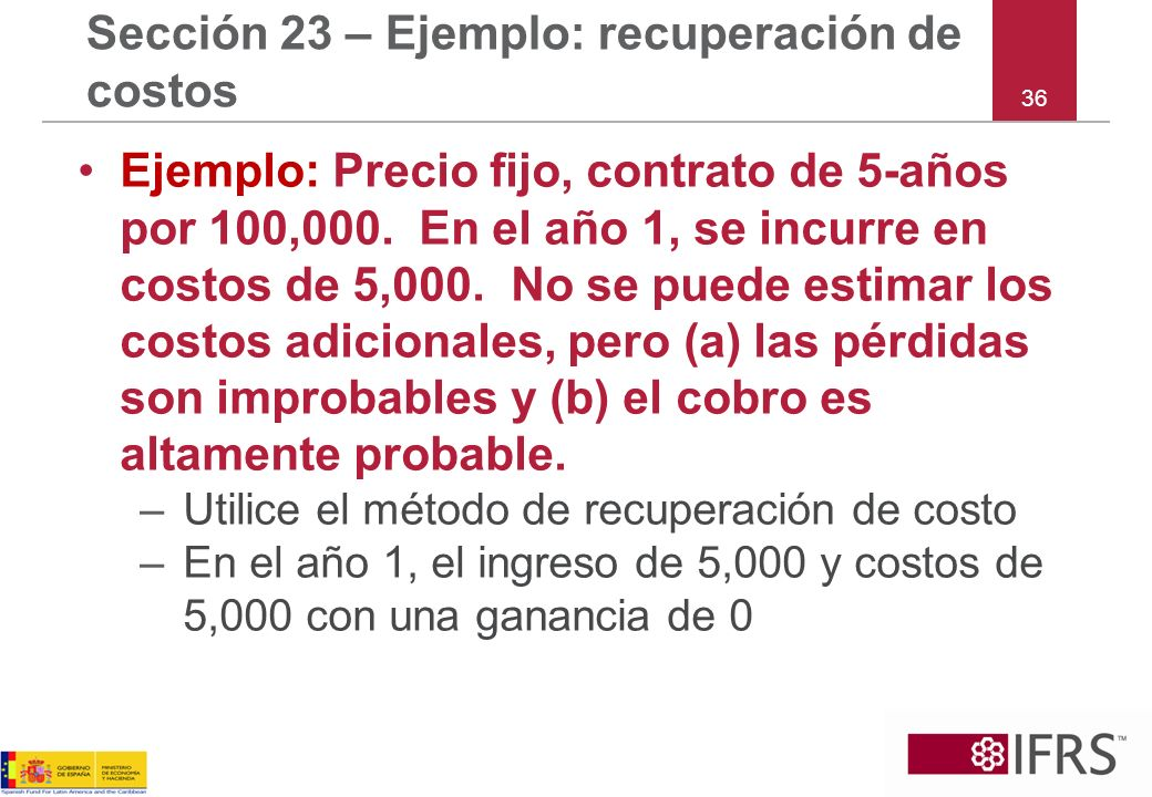36 Sección 23 – Ejemplo: recuperación de costos Ejemplo: Precio fijo, contrato de 5-años por 100,000. En el año 1, se incurre en costos de 5,000. No s