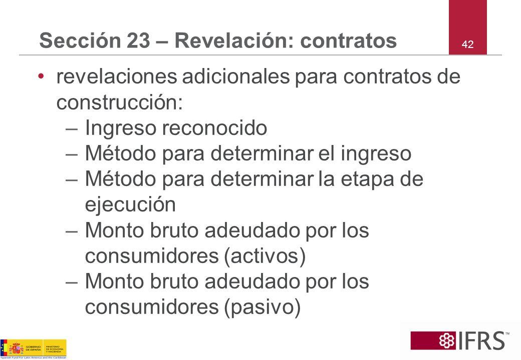 42 Sección 23 – Revelación: contratos revelaciones adicionales para contratos de construcción: –Ingreso reconocido –Método para determinar el ingreso