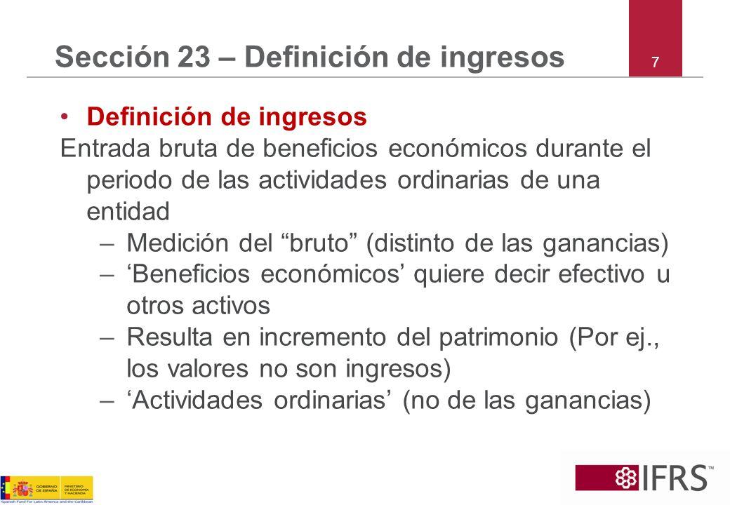 7 Sección 23 – Definición de ingresos Definición de ingresos Entrada bruta de beneficios económicos durante el periodo de las actividades ordinarias d