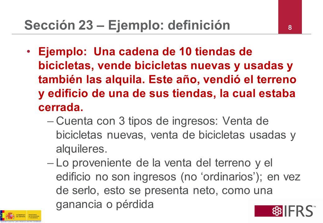 8 Sección 23 – Ejemplo: definición Ejemplo: Una cadena de 10 tiendas de bicicletas, vende bicicletas nuevas y usadas y también las alquila. Este año,