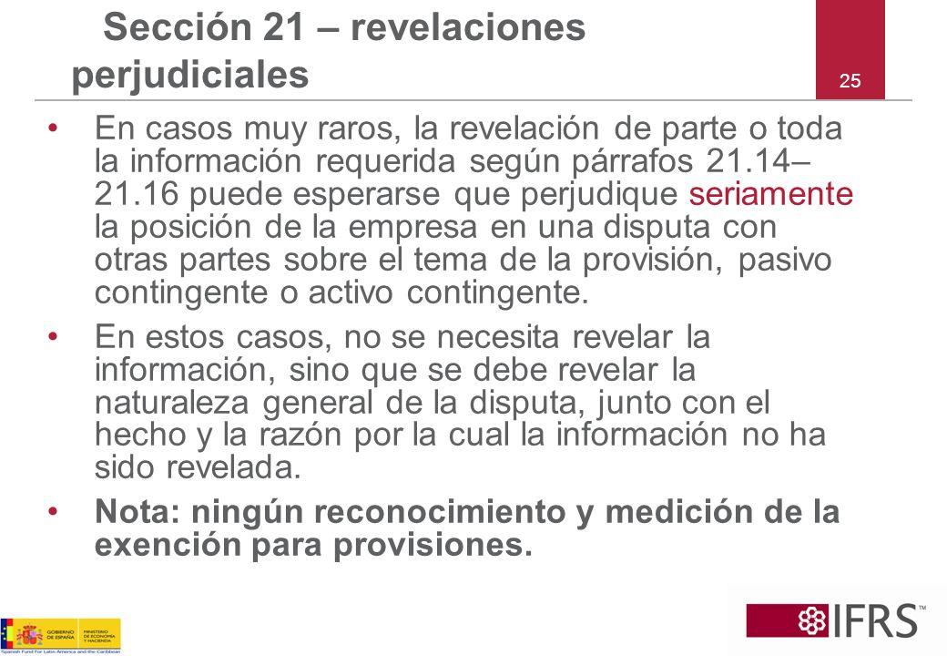 25 Sección 21 – revelaciones perjudiciales En casos muy raros, la revelación de parte o toda la información requerida según párrafos 21.14– 21.16 pued