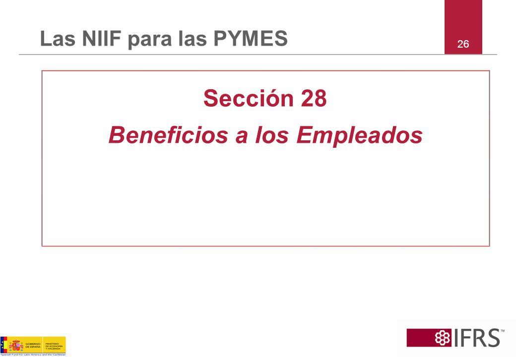 26 Las NIIF para las PYMES Sección 28 Beneficios a los Empleados