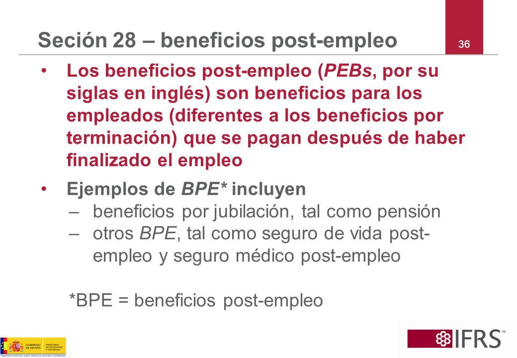 36 Seción 28 – beneficios post-empleo Los beneficios post-empleo (PEBs, por su siglas en inglés) son beneficios para los empleados (diferentes a los b