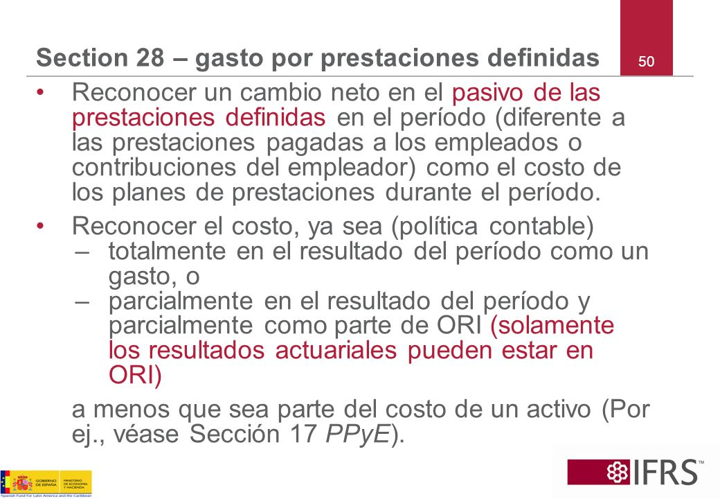 50 Section 28 – gasto por prestaciones definidas Reconocer un cambio neto en el pasivo de las prestaciones definidas en el período (diferente a las pr