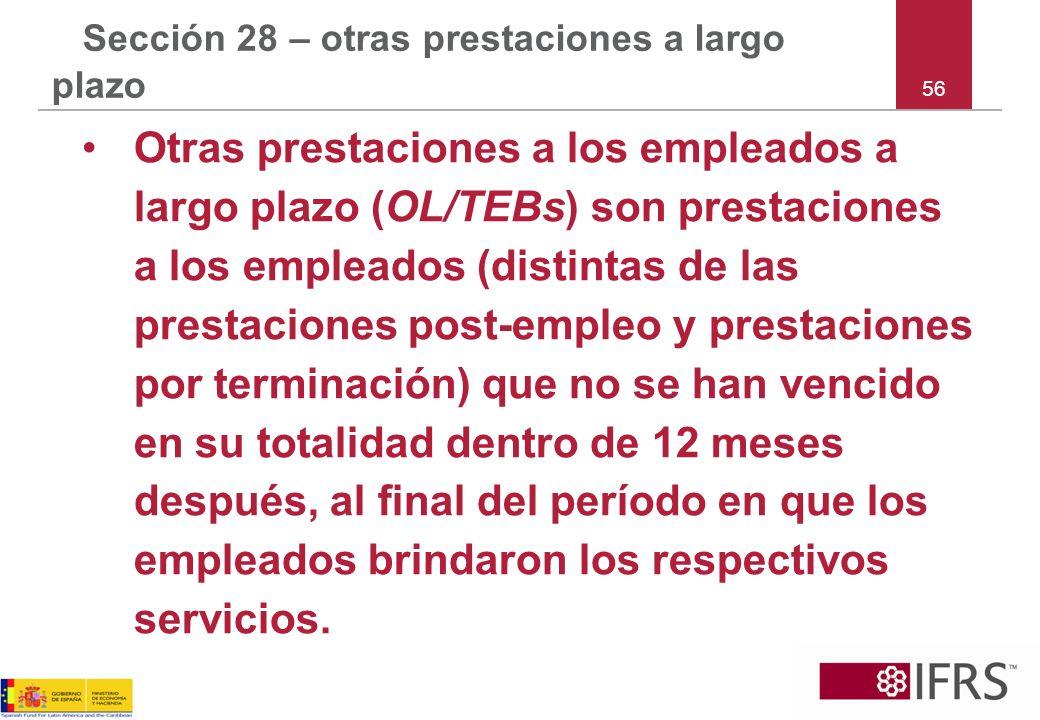 56 Sección 28 – otras prestaciones a largo plazo Otras prestaciones a los empleados a largo plazo (OL/TEBs) son prestaciones a los empleados (distinta
