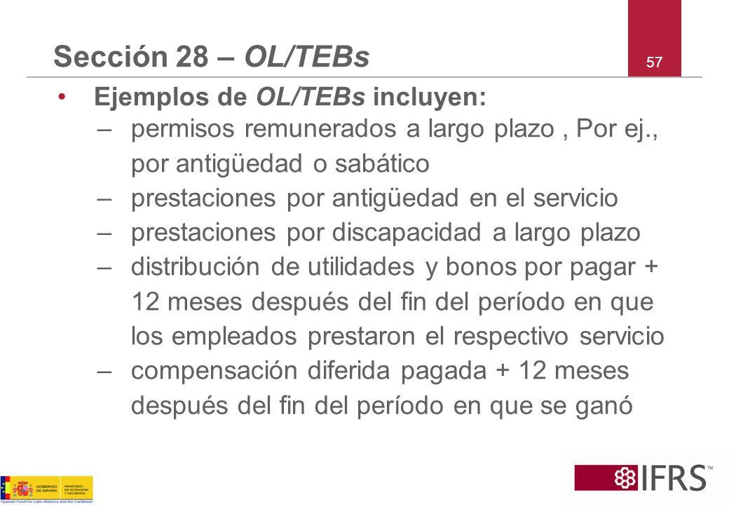 57 Sección 28 – OL/TEBs Ejemplos de OL/TEBs incluyen: –permisos remunerados a largo plazo, Por ej., por antigüedad o sabático –prestaciones por antigü