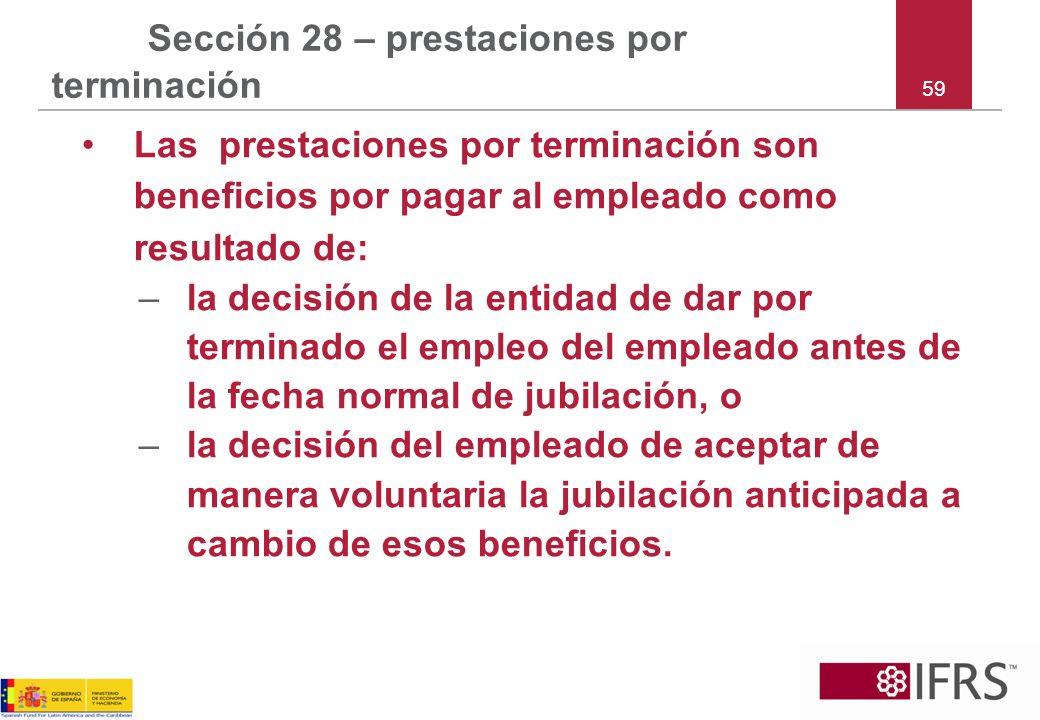 59 Sección 28 – prestaciones por terminación Las prestaciones por terminación son beneficios por pagar al empleado como resultado de: –la decisión de