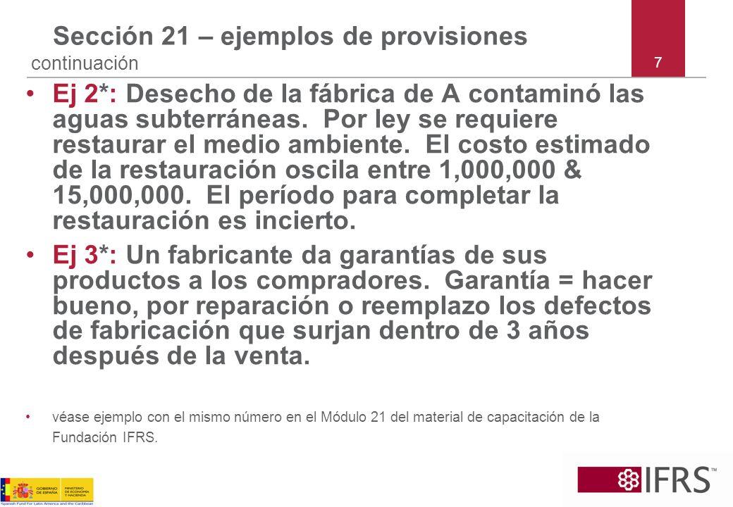 7 Sección 21 – ejemplos de provisiones continuación Ej 2*: Desecho de la fábrica de A contaminó las aguas subterráneas. Por ley se requiere restaurar