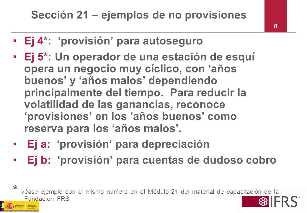 8 Sección 21 – ejemplos de no provisiones Ej 4*: provisión para autoseguro Ej 5*: Un operador de una estación de esquí opera un negocio muy cíclico, c