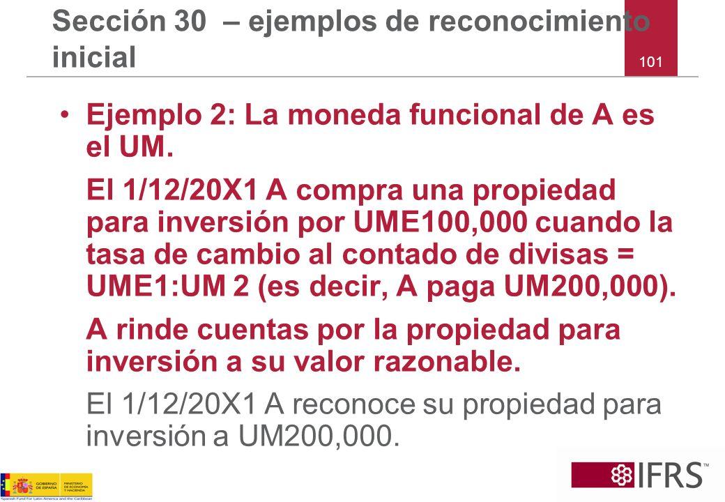 101 Sección 30 – ejemplos de reconocimiento inicial Ejemplo 2: La moneda funcional de A es el UM. El 1/12/20X1 A compra una propiedad para inversión p