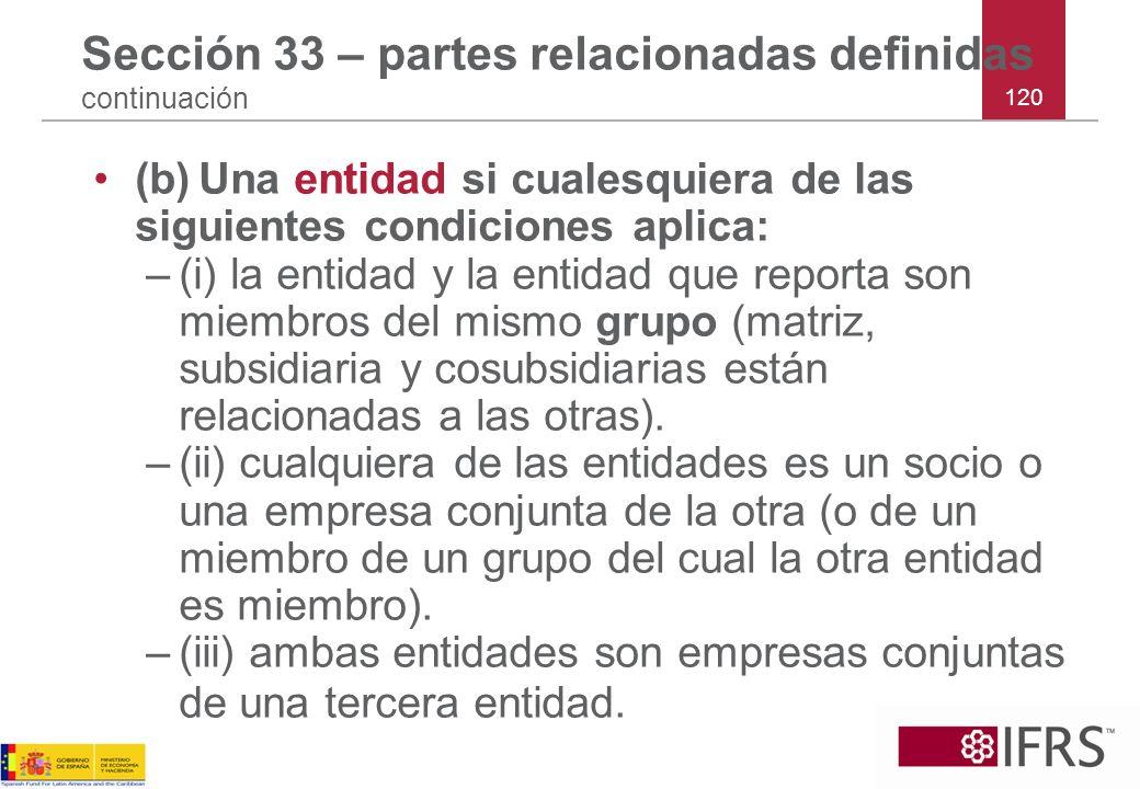 120 Sección 33 – partes relacionadas definidas continuación (b)Una entidad si cualesquiera de las siguientes condiciones aplica: –(i) la entidad y la