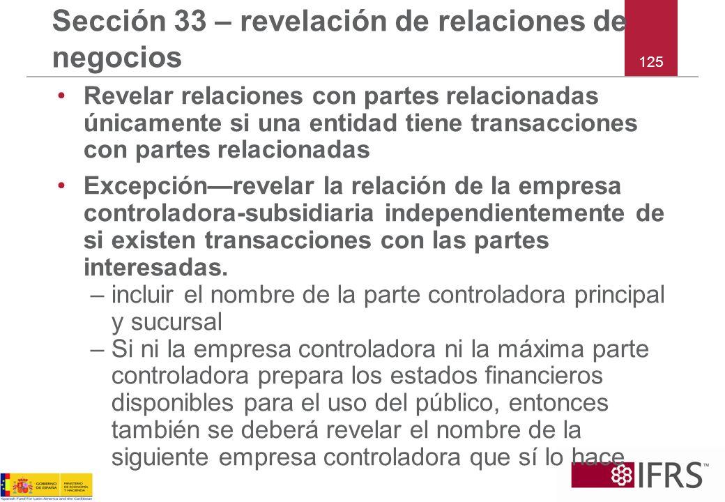 125 Sección 33 – revelación de relaciones de negocios Revelar relaciones con partes relacionadas únicamente si una entidad tiene transacciones con par
