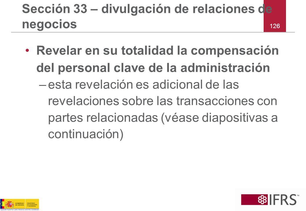 126 Sección 33 – divulgación de relaciones de negocios Revelar en su totalidad la compensación del personal clave de la administración –esta revelació