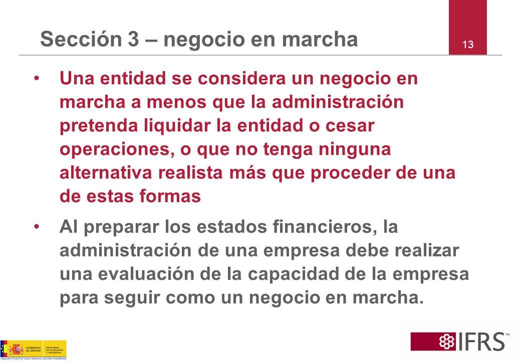 Sección 3 – negocio en marcha Una entidad se considera un negocio en marcha a menos que la administración pretenda liquidar la entidad o cesar operaci