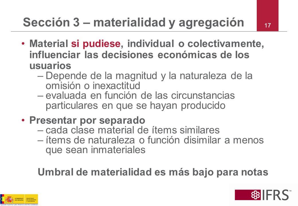 Sección 3 – materialidad y agregación 17 Material si pudiese, individual o colectivamente, influenciar las decisiones económicas de los usuarios –Depe