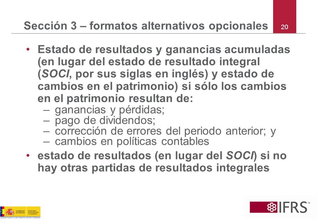 20 Sección 3 – formatos alternativos opcionales Estado de resultados y ganancias acumuladas (en lugar del estado de resultado integral (SOCI, por sus