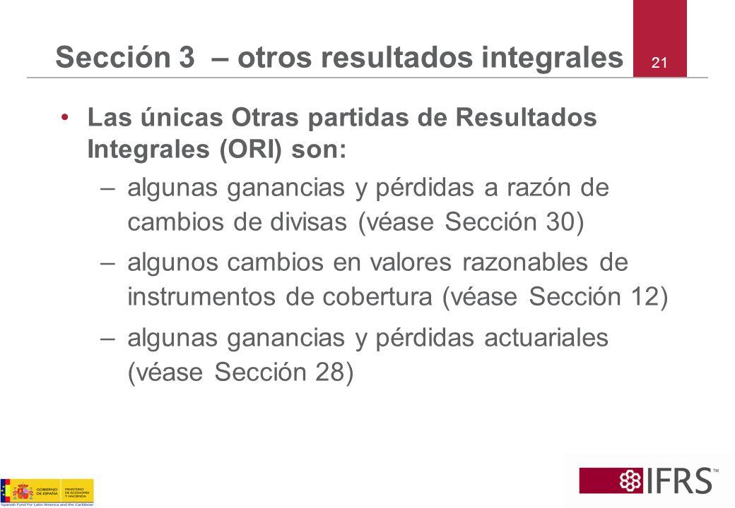 21 Sección 3 – otros resultados integrales Las únicas Otras partidas de Resultados Integrales (ORI) son: –algunas ganancias y pérdidas a razón de camb