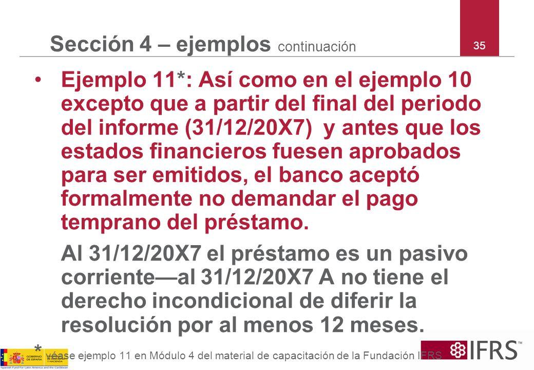 35 Sección 4 – ejemplos continuación Ejemplo 11*: Así como en el ejemplo 10 excepto que a partir del final del periodo del informe (31/12/20X7) y ante