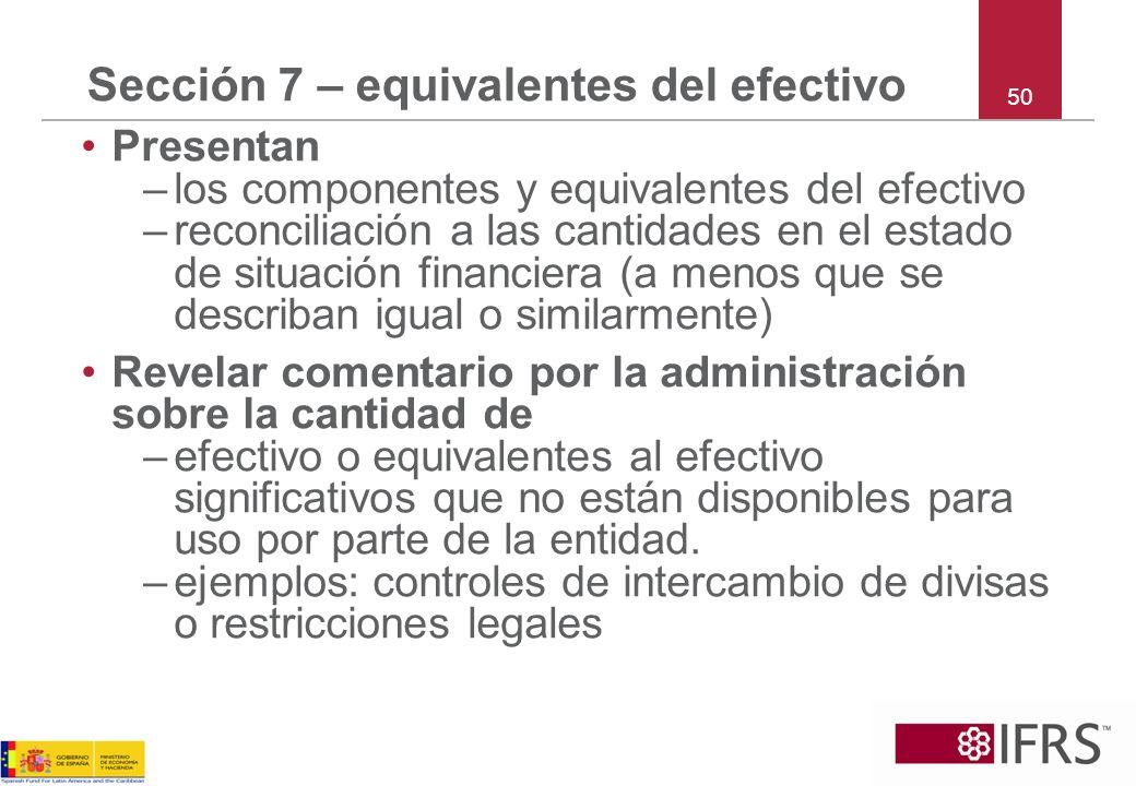 Presentan –los componentes y equivalentes del efectivo –reconciliación a las cantidades en el estado de situación financiera (a menos que se describan