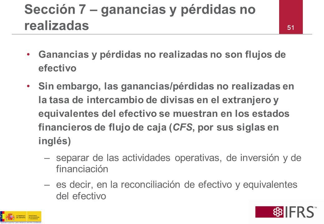 51 Sección 7 – ganancias y pérdidas no realizadas Ganancias y pérdidas no realizadas no son flujos de efectivo Sin embargo, las ganancias/pérdidas no
