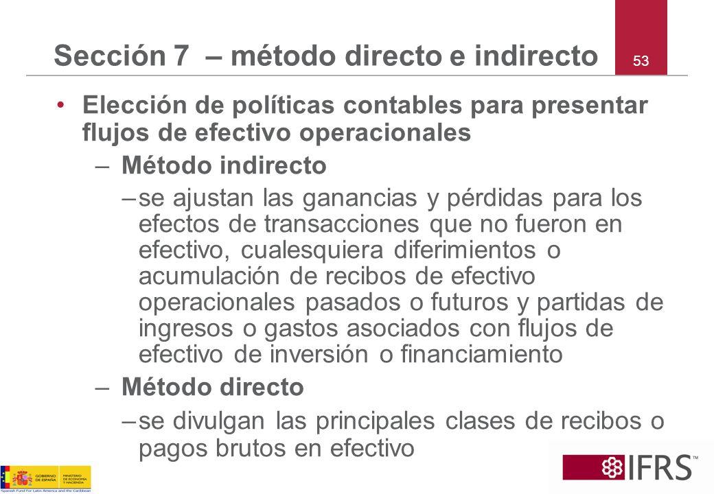 53 Sección 7 – método directo e indirecto Elección de políticas contables para presentar flujos de efectivo operacionales –Método indirecto –se ajusta