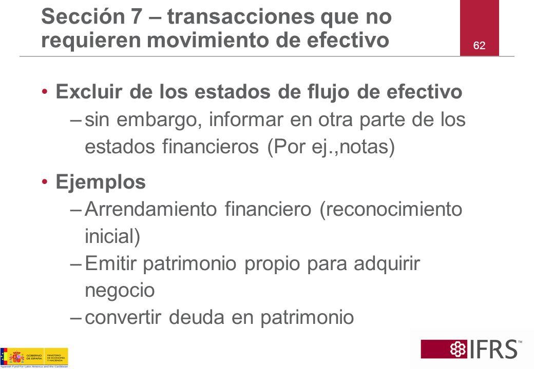 Sección 7 – transacciones que no requieren movimiento de efectivo Excluir de los estados de flujo de efectivo –sin embargo, informar en otra parte de